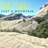 Just a Mountain — Bob Powell