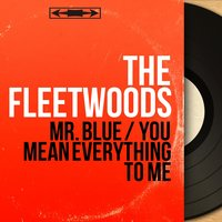 Mr. Blue / You Mean Everything to Me — The Fleetwoods