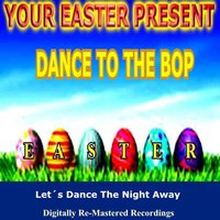 Your Easter Present - Dance to the Bop — сборник