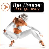 Don't go away — The Dancer