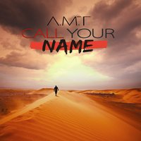 Call Your Name — A.M.T