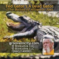 Fed Gator's A Dead Gator (The Ballad Of Alligator Joe) — Groovenicity