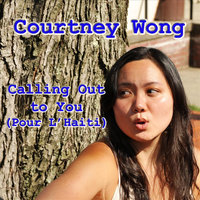 Calling Out to You (Pour L'Haiti) — Courtney Wong