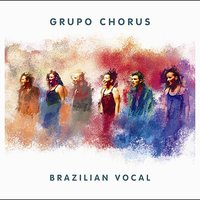 Brazilian Vocal — Grupo Chorus