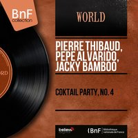 Coktail Party, No. 4 — Pierre Thibaud, Jacky Bamboo, Pierre Thibaud, Pépé Alvarido, Jacky Bamboo, Pepe Alvarido