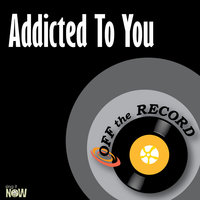 Addicted To You — Off The Record