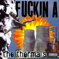 Fuckin A — The Thermals