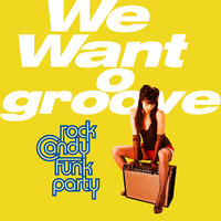 We Want Groove — Rock Candy Funk Party