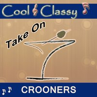 Cool & Classy: Take On Crooners — Cool & Classy