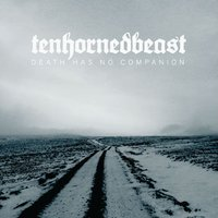 Death Has No Companion — TenHornedBeast