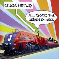 All Aboard the Heaven Express — Chris Medway
