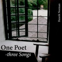 One Poet - Three Songs — Henrik Norman