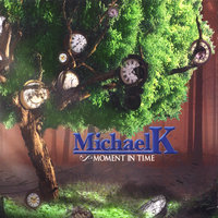 Moment In Time — Michael K