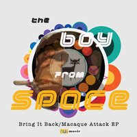 Macaque Attack/Bring It Back EP — The Boy From Space