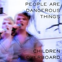 People Are Dangerous Things — Children Overboard