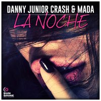 La Noche — Mada, Danny Junior Crash, Danny Junior Crash, Mada