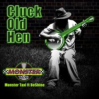 Cluck Old Hen — Monster Taxi ft. BeShine