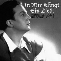 In mir klingt ein Lied: Rudolf Schock & His Songs, Vol. 8 — Rudolf Schock