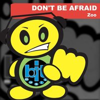 Don't Be Afraid — Zoo