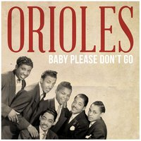 Baby Please Don't Go — The Orioles
