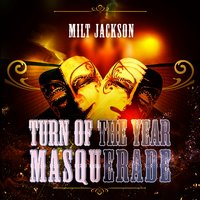 Turn Of The Year Masquerade — Milt Jackson