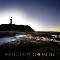 Come and See — Damascus Road