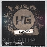I Get Tired — Andrea Roma