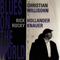 Blues on the World — Christian Willisohn, Rocky Knauer, Christian Willisohn & Rick Hollander & Rocky Knauer, Christian Willisohn, Christian Willisohn, Rick Hollander, Rick Hollander, Rocky Knauer & Rocky Knauer, Ricky Hollander, Christian Willisohn, Rick Hollander & Rocky Knauer