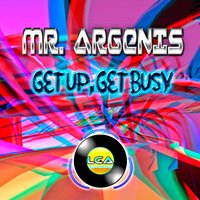Get Up, Get Busy — Mr. Argenis