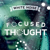 White Noise: Focused Thought — Soothing White Noise for Relaxation, Zen Meditation Music and Natural White Noise and New Age Deep Massage, Outside Broadcast Recordings, Zen Meditation Music and Natural White Noise and New Age Deep Massage|Outside Broadcast Recordings|Soothing White Noise for Relaxation