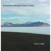 Somewhere Between Dylan & Petty — Kerry Leigh