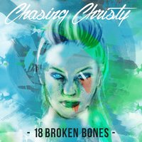18 Broken Bones — Chasing Christy