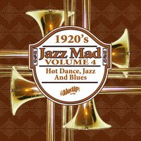 Jazz Mad, Vol. 4: 1920s Hot Dance, Jazz and Blues — сборник