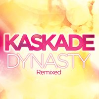 Dynasty — Kaskade, Haley
