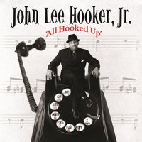 All Hooked Up — John Lee Hooker Jr.