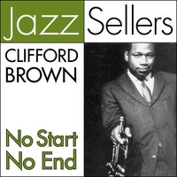 No Start, No End — Clifford Brown