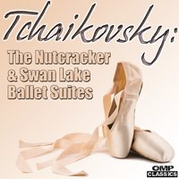 Tchaikovsky: The Nutcracker & Swan Lake Ballet Suites — Пётр Ильич Чайковский