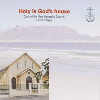 Holy Is God's House — Choir Of The New Apostolic Church, Choir Of The New Apostolic Church, Eastern Cape, Eastern Cape