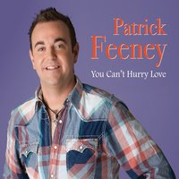 You Can't Hurry Love — Patrick Feeney
