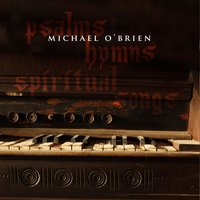 Psalms Hymns and Spiritual Songs — Michael O'Brien