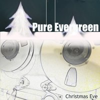 Christmas Eve — Pure Evergreen