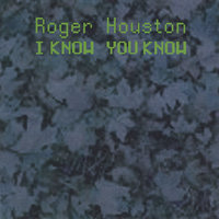 I Know You Know — Roger Houston