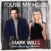 You're My Home — Beverley Mahood, Mark Wills