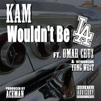 Wouldn't Be L.A. (feat. Young We$t & Omar Cruz) — Kam
