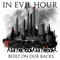 Built On Our Backs — In Evil Hour