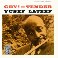 Cry! - Tender — Yusef Lateef, Lonnie Hillyer / Wilbur Harden / Hugh Lawson