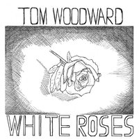 White Roses - Single — Tom Woodward