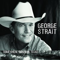 Somewhere Down In Texas — George Strait
