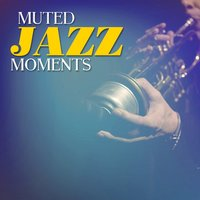 Muted Jazz Moments — Music for Quiet Moments