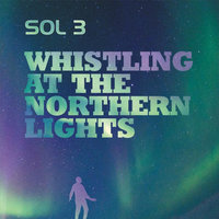 Whistling At the Northern Lights — SOL 3